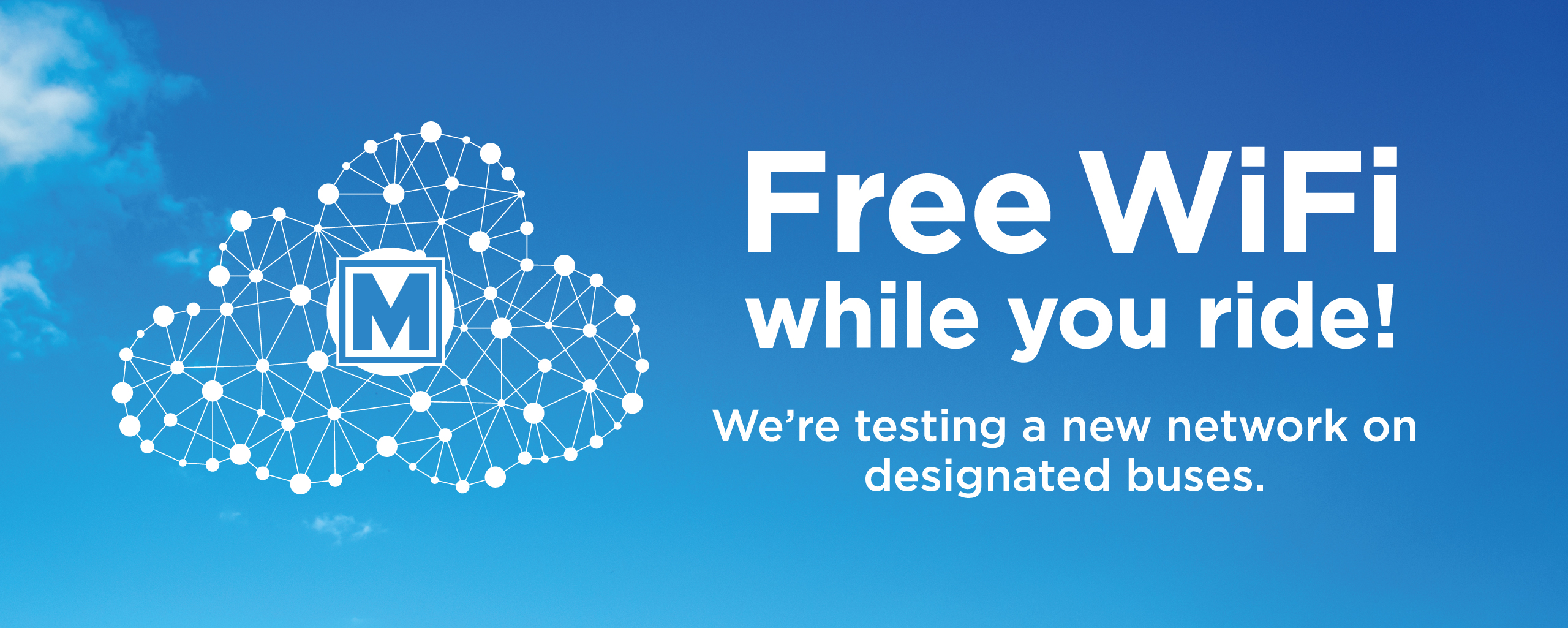 Read More | Free WiFi while you ride! | We're testing a new network on designated buses.
