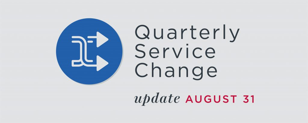"Gray graphic with the words ""Quarterly Service Change Update August 31"""