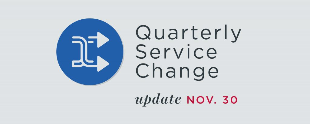 "Gray graphic that reads ""Quarterly Service Change Update Nov. 30"""