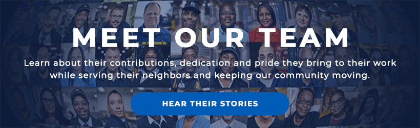 Meet our team. Learn about their contributions, dedication and pride they bring to their work while serving their neighbors and keeping our community moving. Click here.