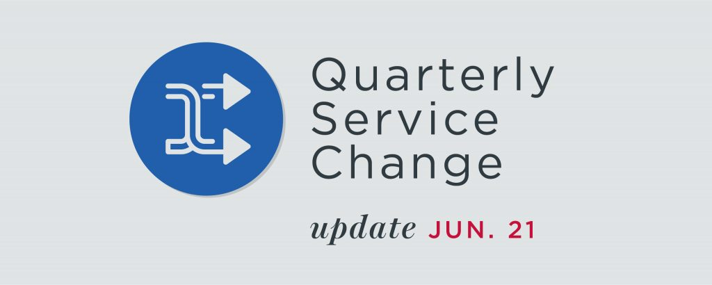 """Gray graphic that reads """"Quarterly Service Change Update June 21"""""""